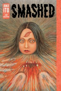 Smashed: Junji Ito Story Collection HC