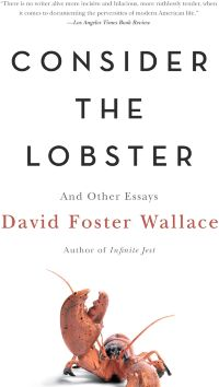Consider the Lobster and Other Essays (D. F. Wallace)